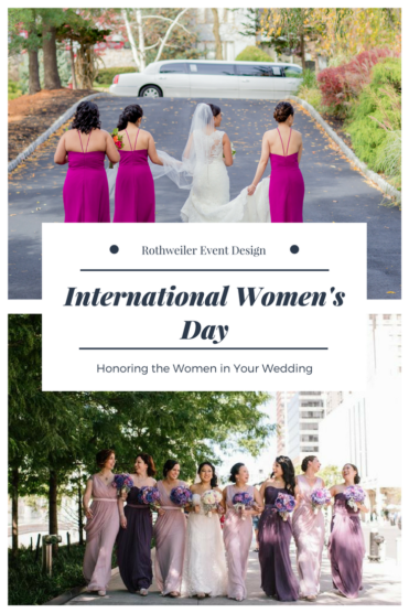 International Women's Day: A blog about how to honor the women in your wedding including bridesmaids, moms and more!