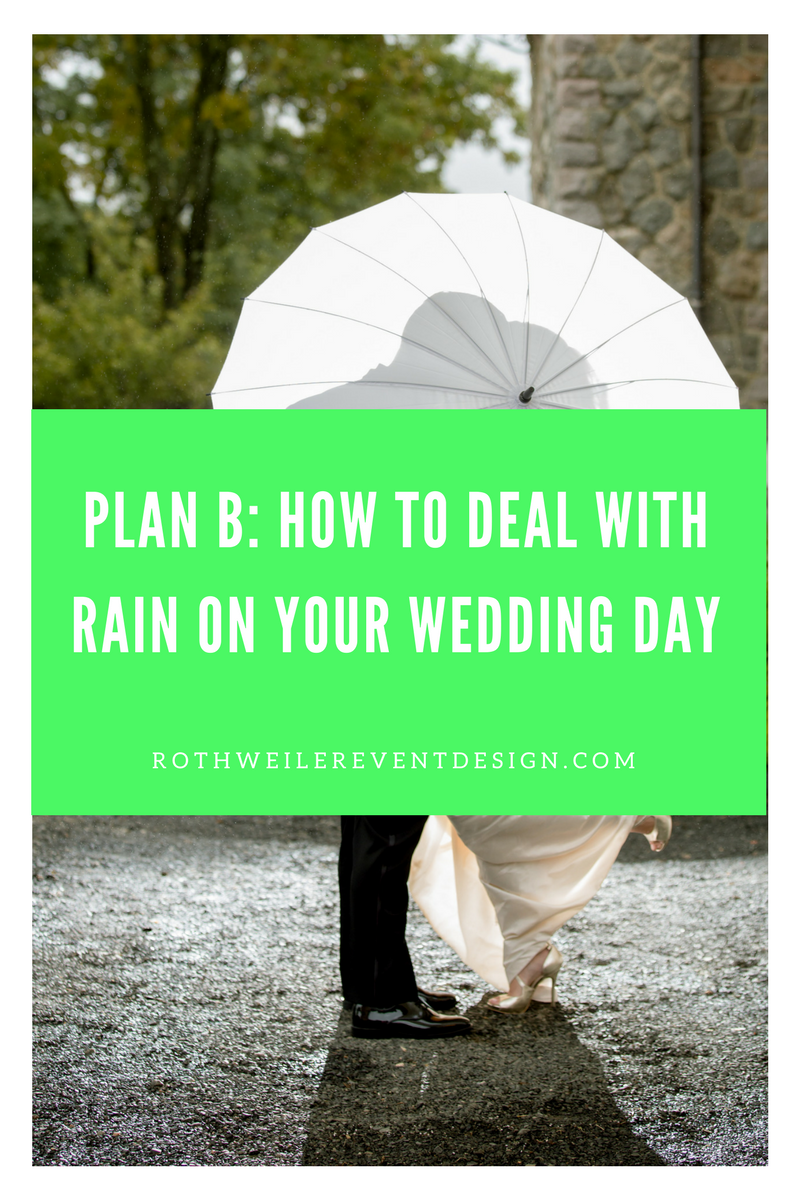Rain On Your Wedding Day.Plan B How To Handle Rain On Your Wedding Day