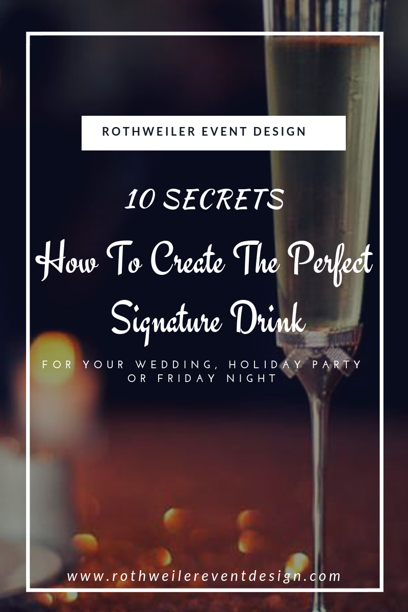 Blog: 10 secrets how to create the perfect signature drink. Ideas for a wedding, holiday party, or just a Friday night at home with friends. What to think about before mixing it up behind the bar!